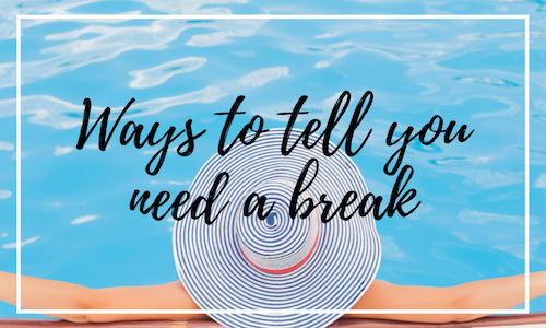 3 Ways to tell you need a break – and how to get back on track