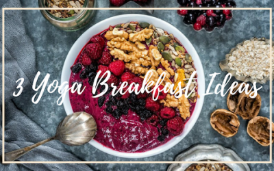 3 Yoga Breakfast Ideas
