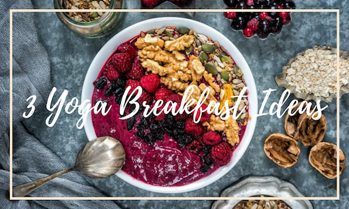 3 Yoga Breakfast Ideas