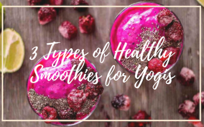 3 Types of Healthy Smoothies for Yogis